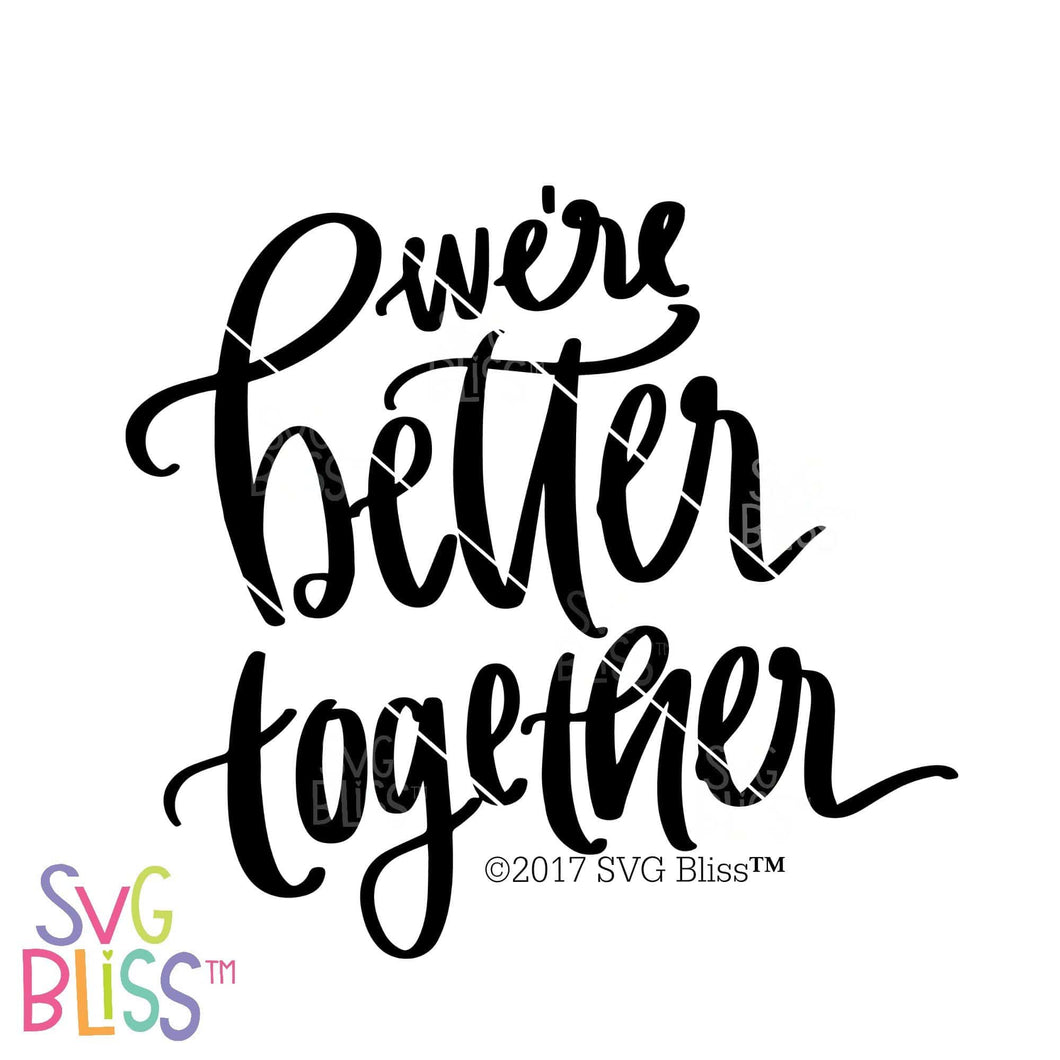 We're Better Together | SVG EPS DXF PNG - SVG Bliss