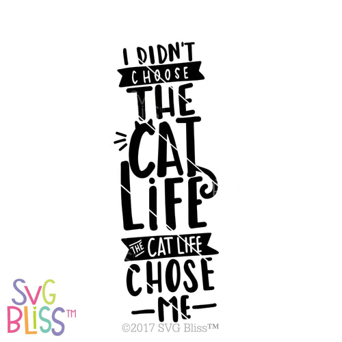 Purchase I Didn't Choose the Cat Life. The Cat Life Chose Me. | SVG EPS DXF PNG $3.99 ©SVG Bliss™