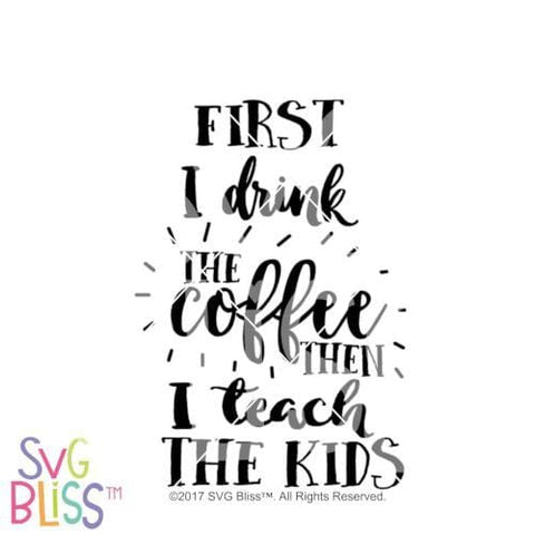 Purchase First I Drink the Coffee, Then I Teach the Kids | SVG EPS DXF PNG $3.49 ©SVG Bliss™