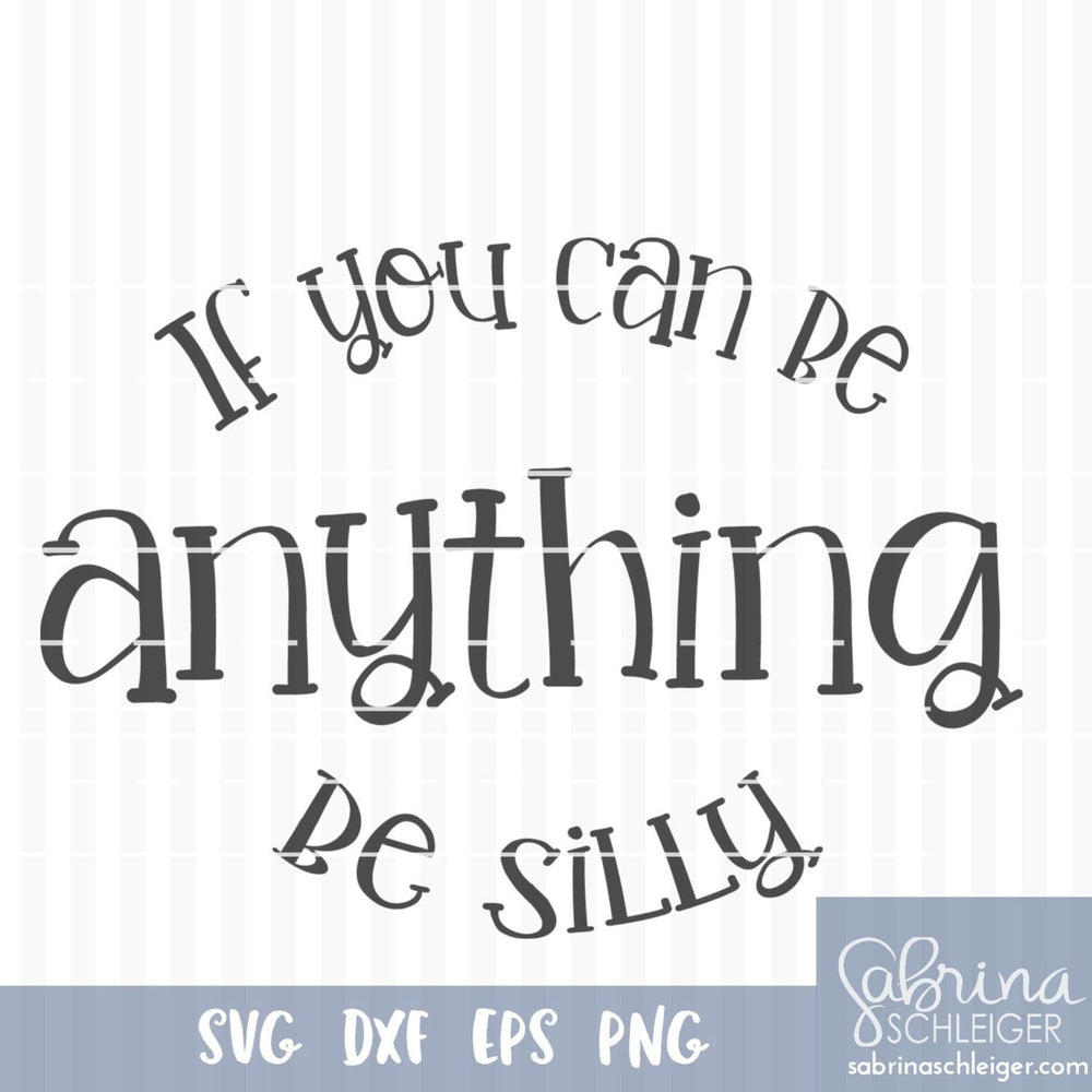 SVG Cutting File/If you Can Be Anything Be Silly/svg png eps dxf file for Silhouette or Cricut/ Commercial Use OK/Instant Download - SVG Bliss
