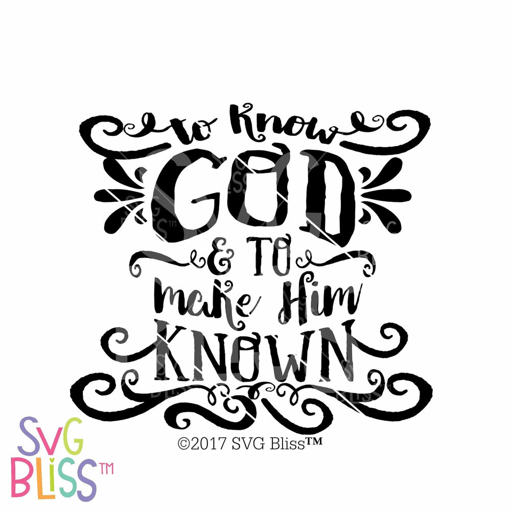 To Know God & To Make Him Known SVG DXF - SVG Bliss
