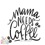 Mama Needs Coffee SVG DXF
