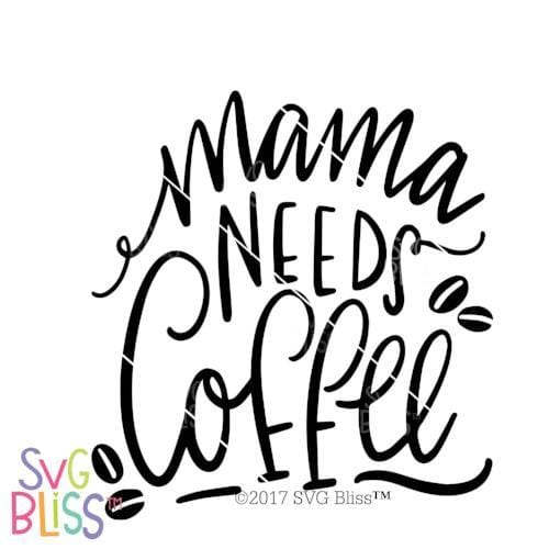Mama Needs Coffee | SVG EPS DXF PNG - SVG Bliss