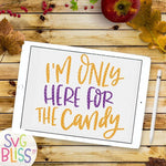 I'm Only Here For The Candy - SVG Bliss