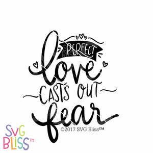 Perfect Love Casts Out Fear | SVG EPS DXF PNG - SVG Bliss