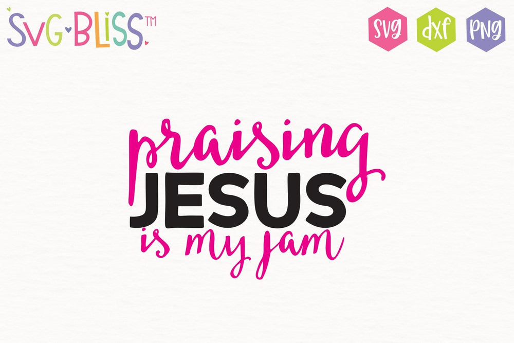 Praising Jesus Is My Jam