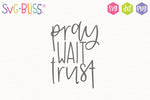 Pray Wait Trust SVG Cut File for Cricut & Silhouette Crafters. Available to purchase and download from SVGBliss.com