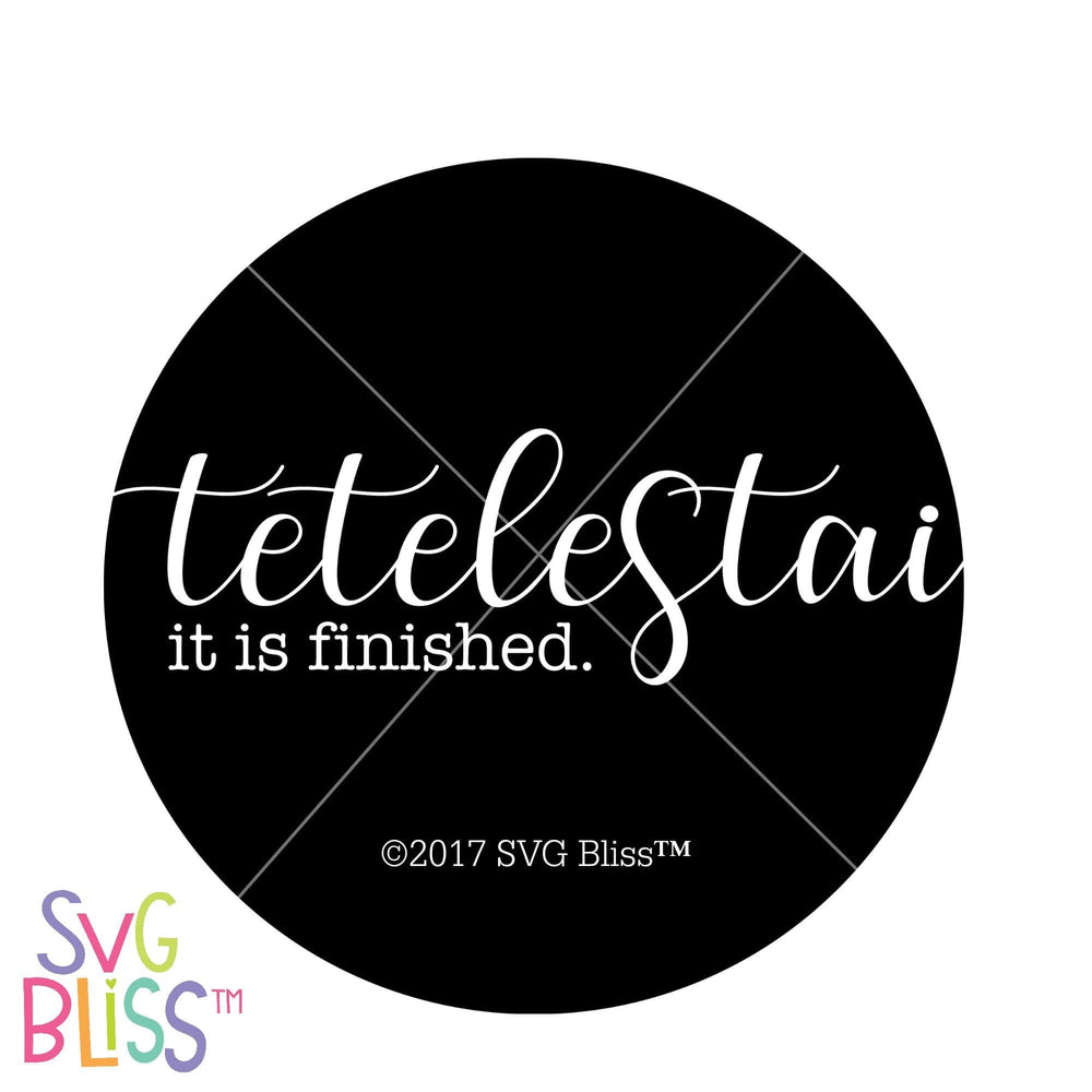 Tetelestai It is Finished | SVG EPS DXF PNG - SVG Bliss