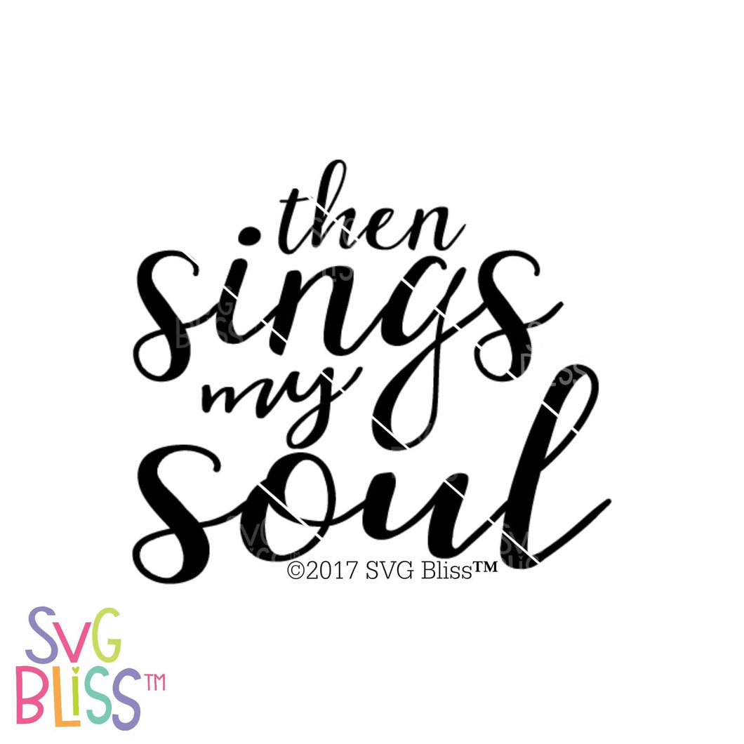 Then Sings My Soul | SVG EPS DXF PNG - SVG Bliss