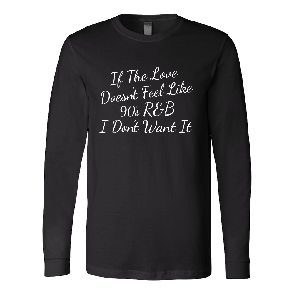 Black If The Love Doesn't Feel Like 90s R&B Long Sleeve Shirt