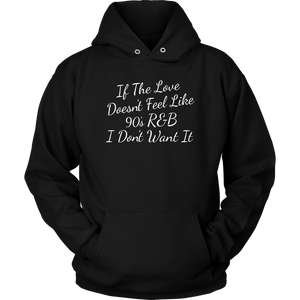 If The Love Doesn't Feel Like 90s R&B Unisex Hoodie