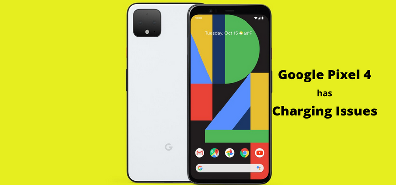 Google Pixel 4 Has Charging Issues