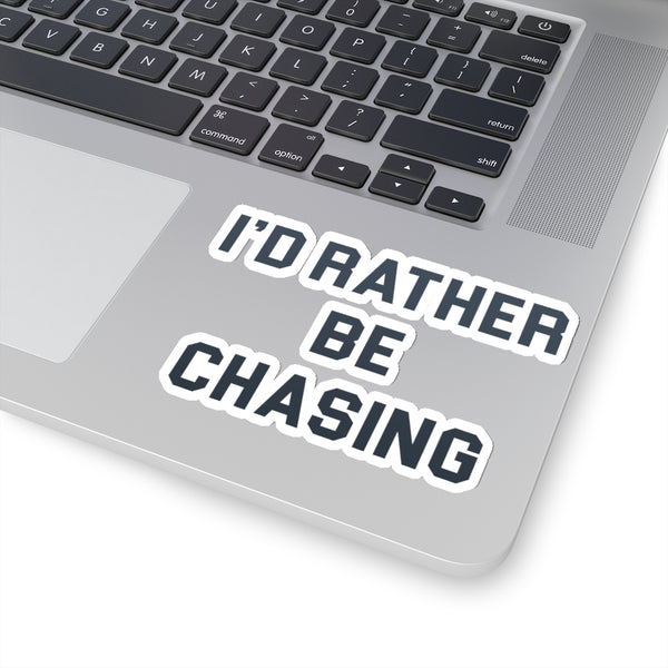 I'd Rather Be Chasing Sticker
