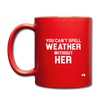 You Can't Spell Weather Without Her - red