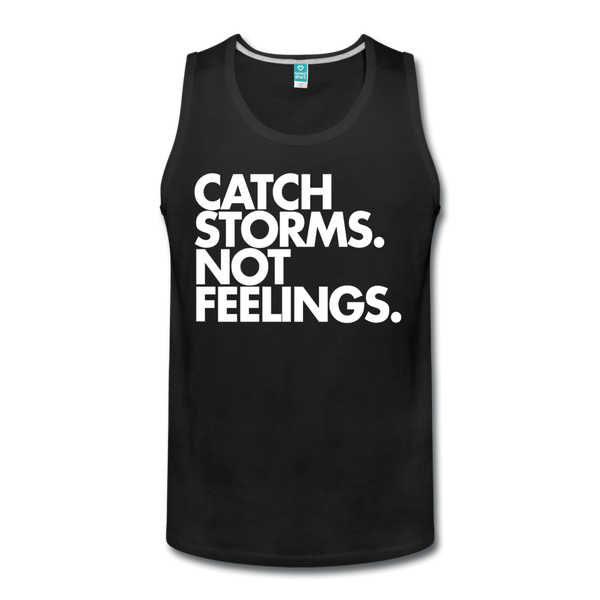 Catch Storms. Not Feelings. Men's Tank - black