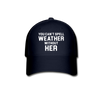 You Can't Spell Weather Without HER Baseball Cap - navy