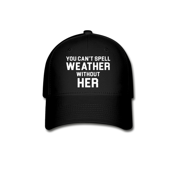 You Can't Spell Weather Without HER Baseball Cap - black