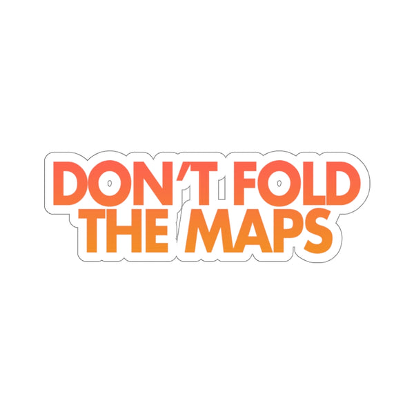 Don't Fold The Maps Sticker