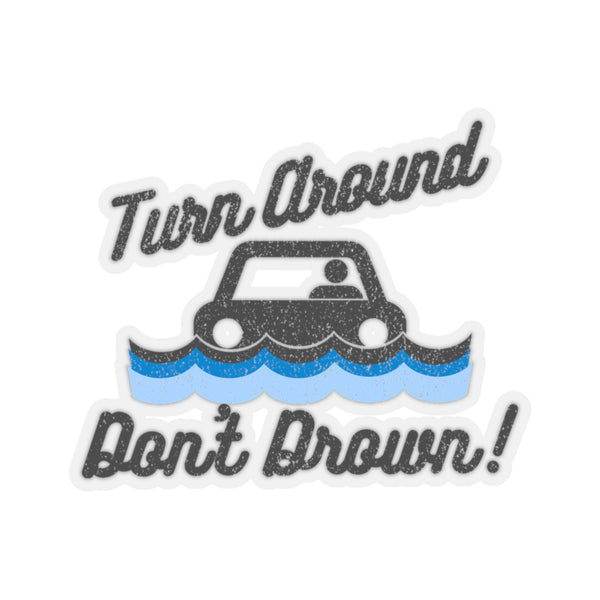 Turn Around Don't Drown Sticker