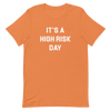 It's A High Risk Day Unisex T-Shirt