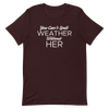You Can't Spell Weather Without Her Unisex T-Shirt