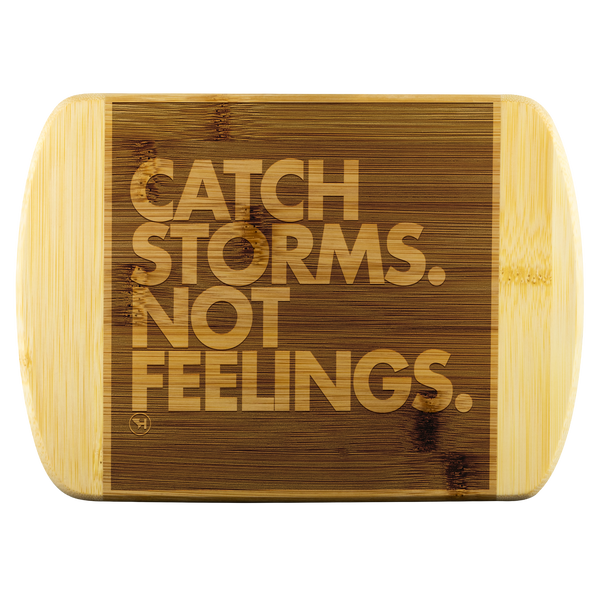 Catch Storms. Not Feelings. Cutting Board