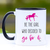 Mug - Be the girl who decided to go for it