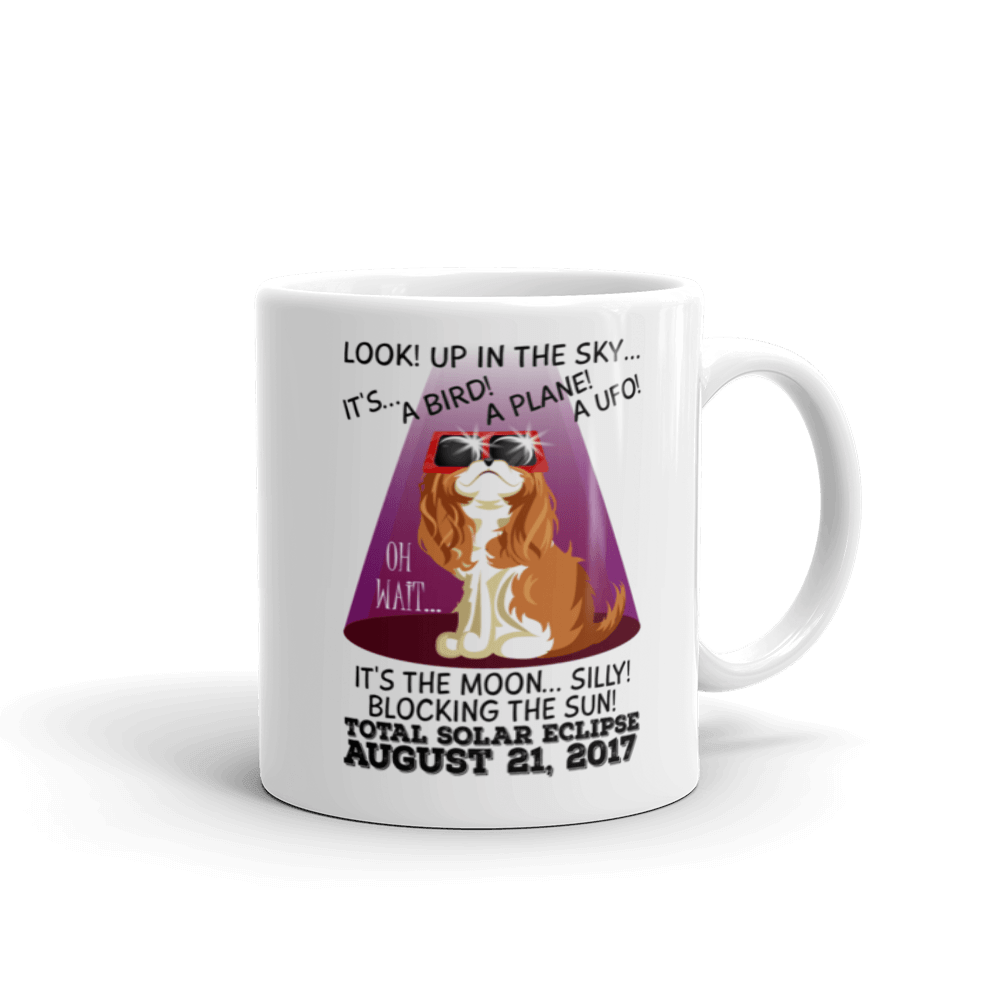 "Solar Eclipse Mug - ""King Cavalier Dog"" Look! Up In The Sky August 21, 2017 (Made in USA)"