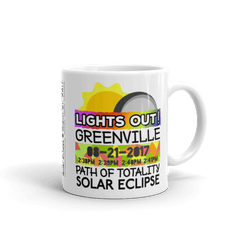 "Solar Eclipse Mug: ""Greenville SC"" PATH of TOTALITY August 21, 2017 (Made in USA)"
