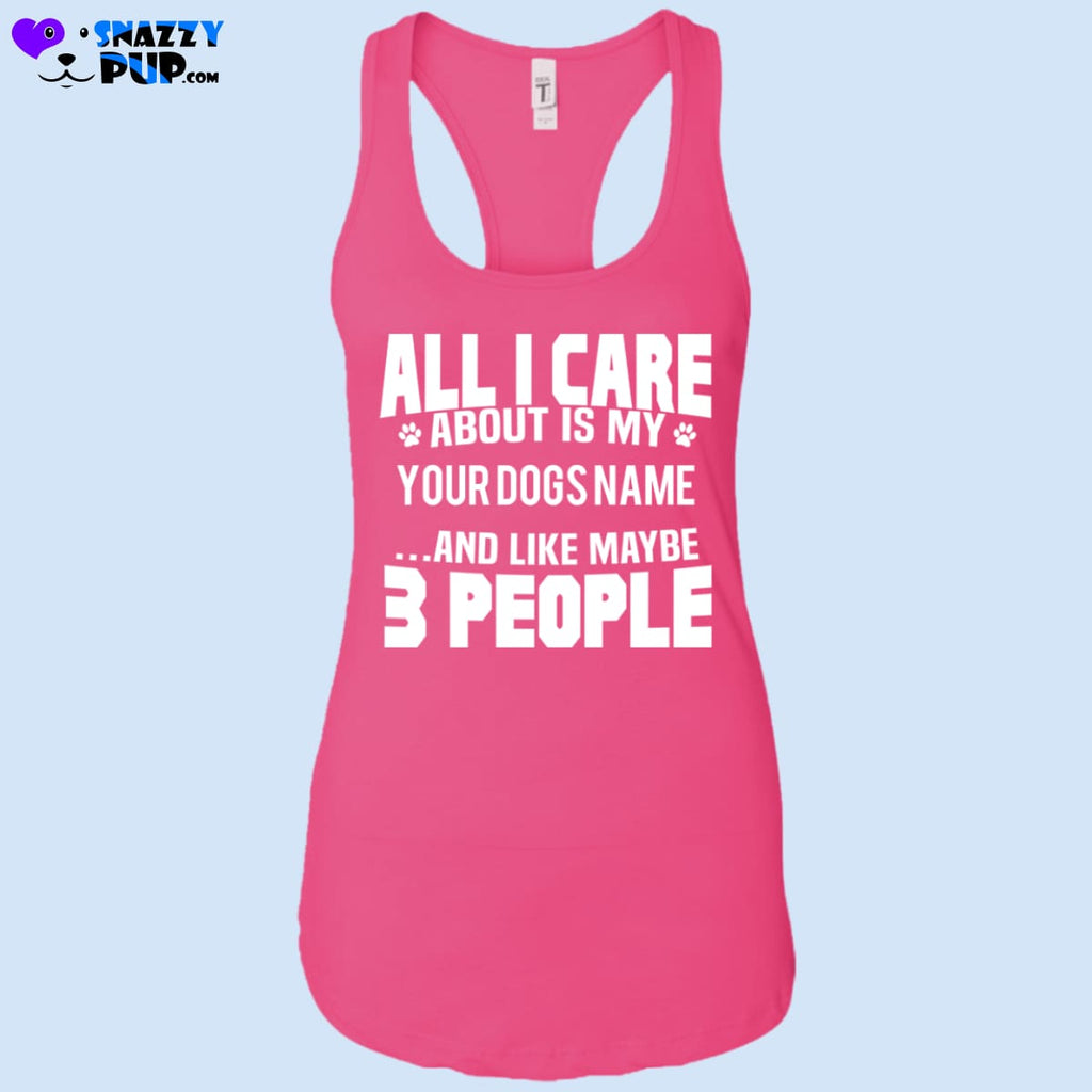 All I Care About...personalize With Your Dogs Name - T-Shirts