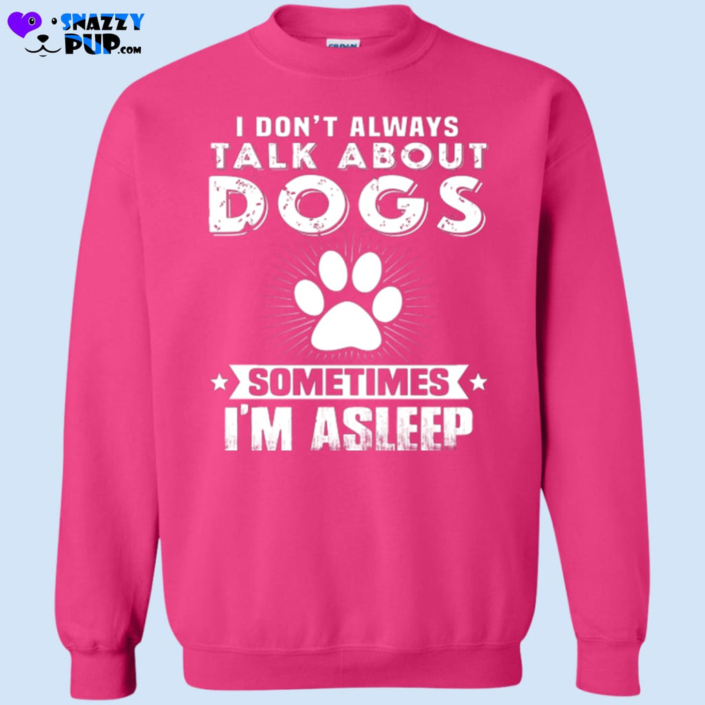 Always Talking About Dogs - Sweatshirts
