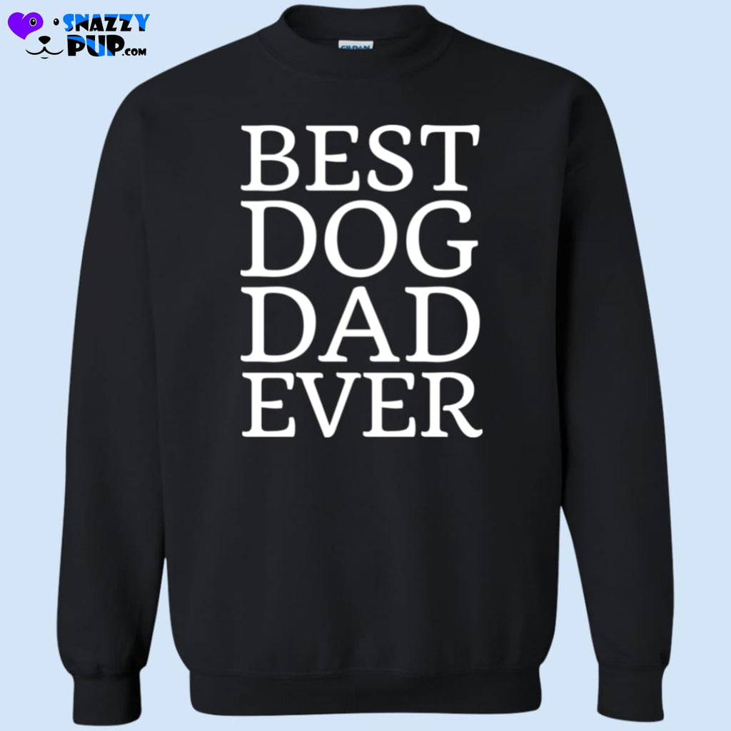 Best Dog Dad Ever - Sweatshirts