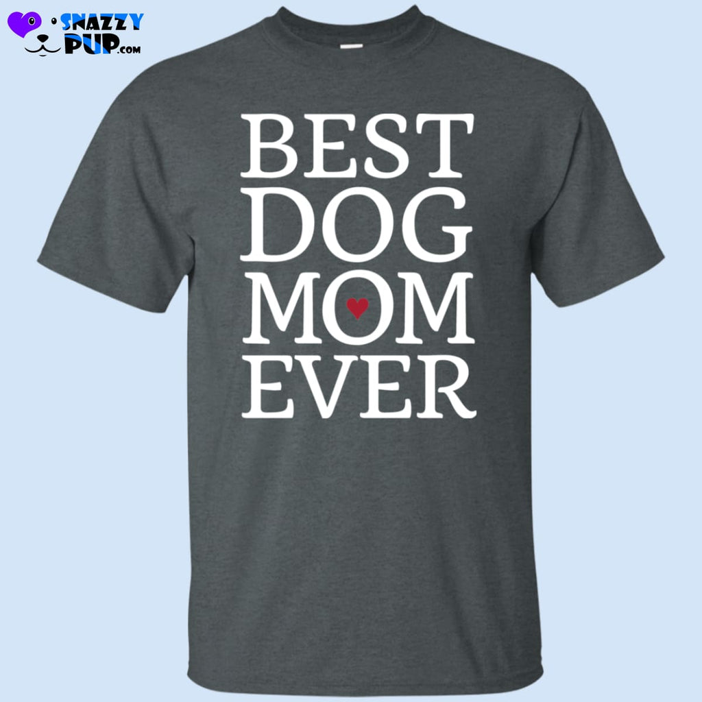 Best Dog Mom Ever Shirt - T-Shirts