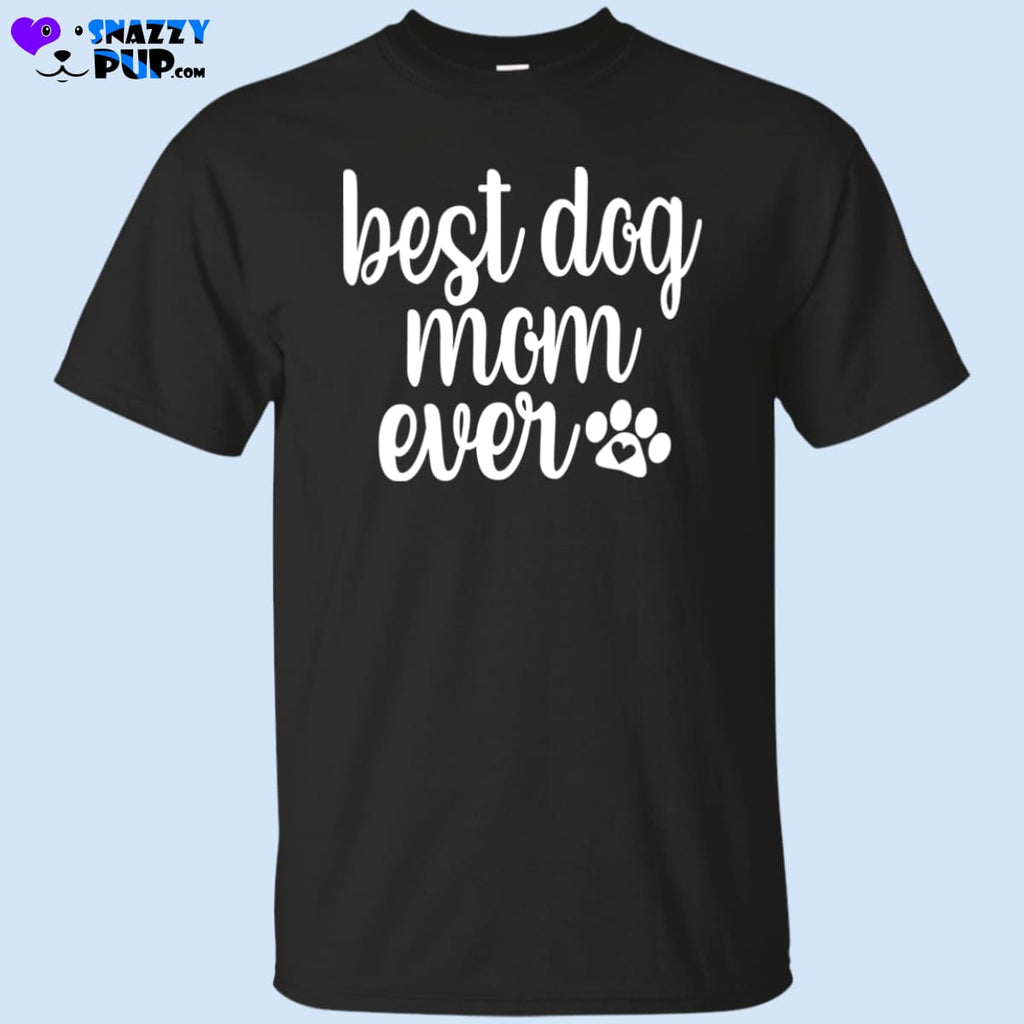 Best Dog Mom Ever T-Shirt - T-Shirts