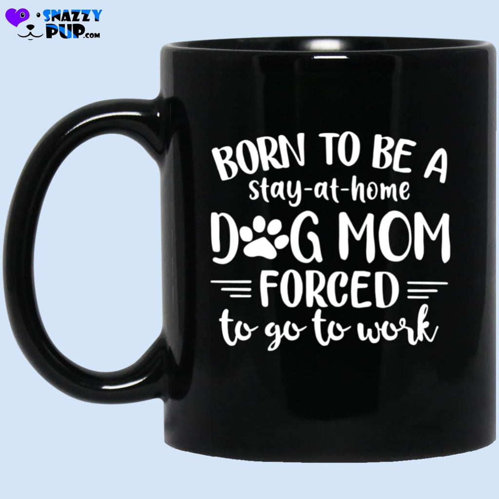 Born To Be A Dog Mom Funny Coffee Mug - Apparel
