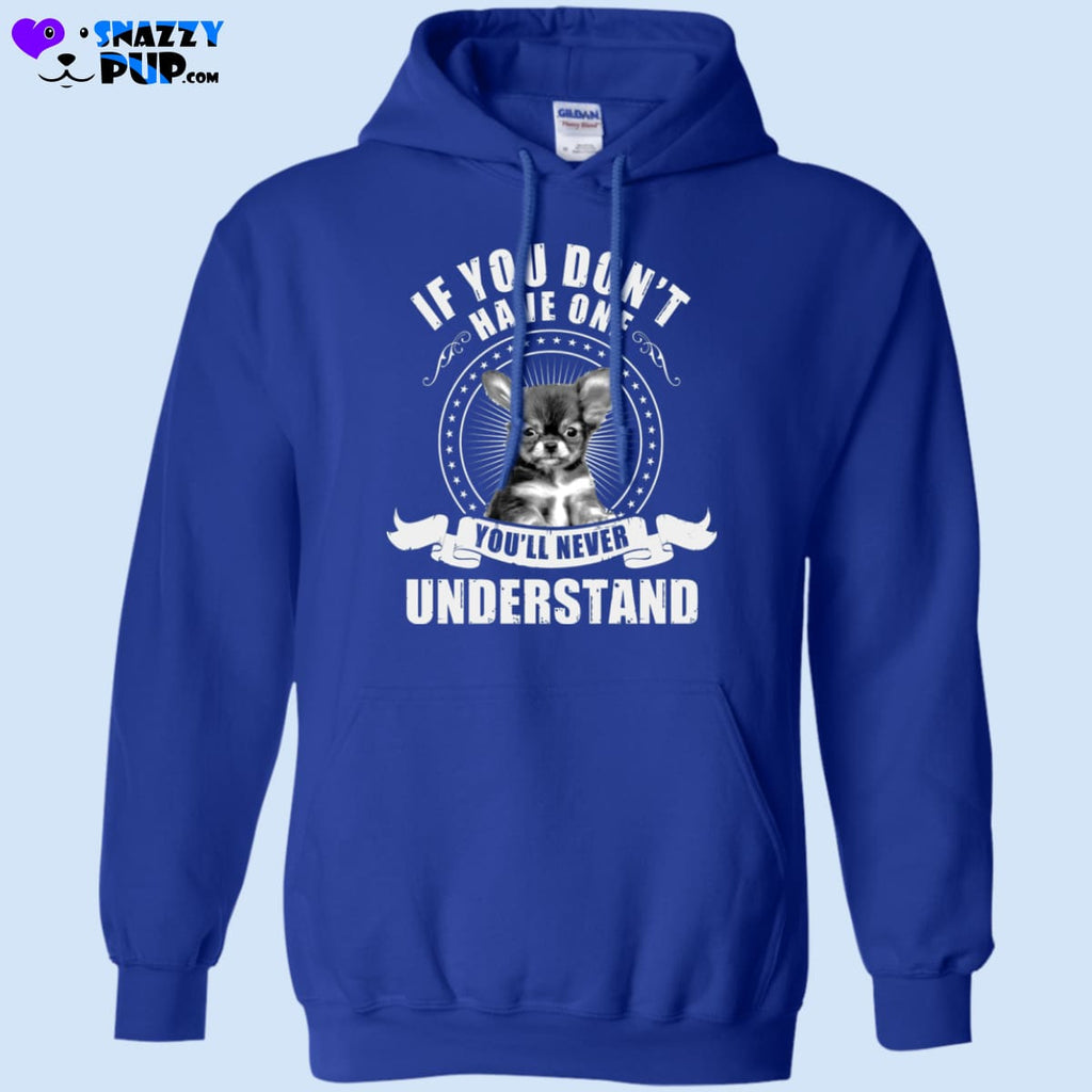 Chihuahuas...if You Dont Have One Youll Never Understand - Apparel