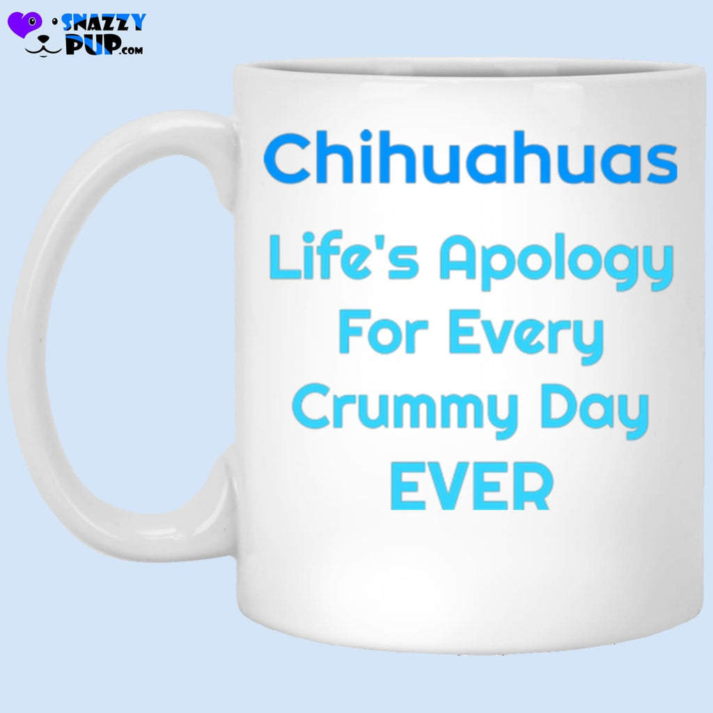 Chihuahuas...lifes Apology For Every Crummy Day Ever - Apparel
