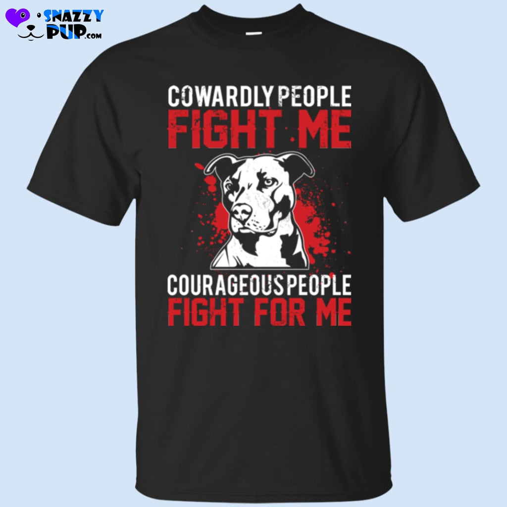 Cowardly People Fight Me...Courageous People Fight For Me - T-Shirts