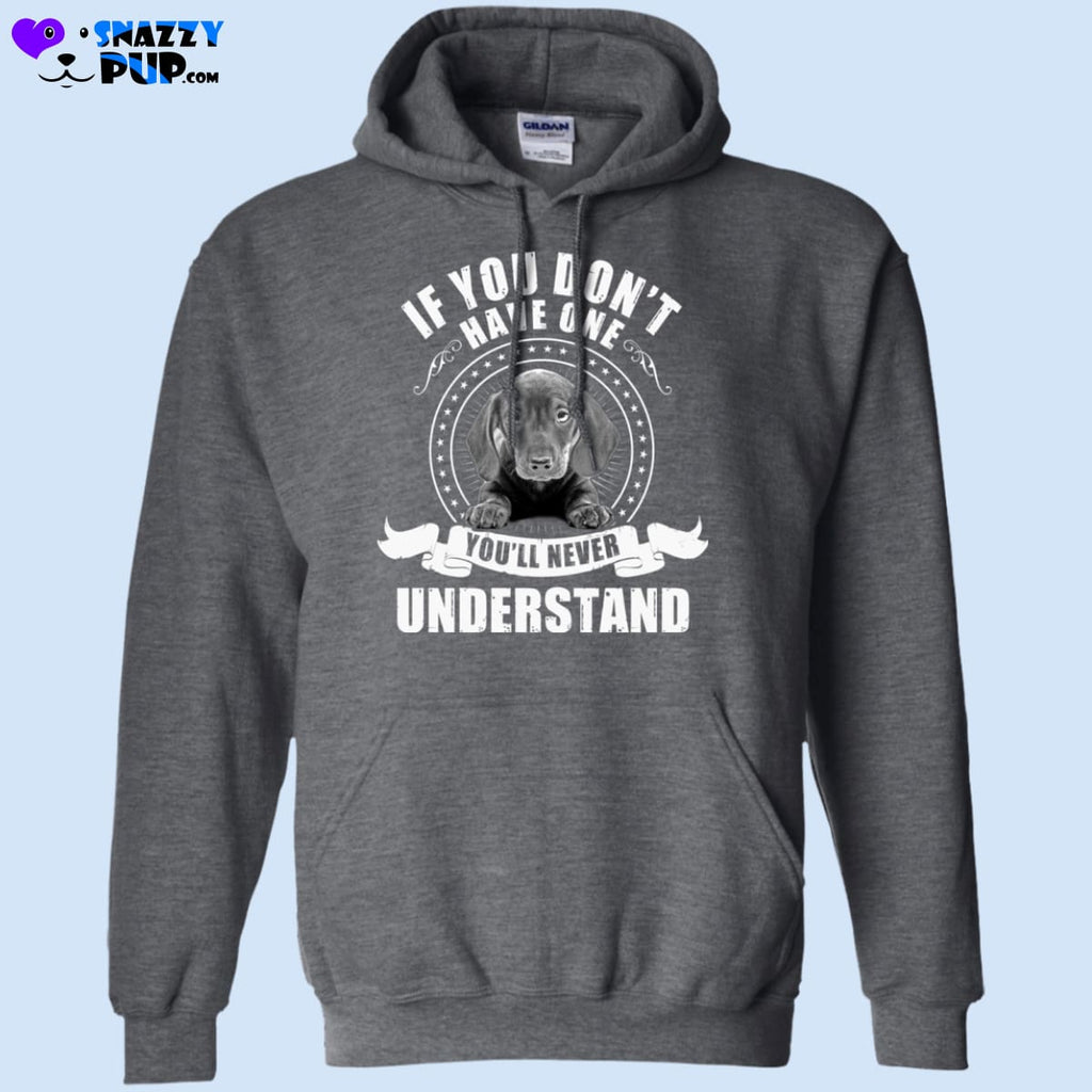 Dachshunds...if You Dont Have One Youll Never Understand - Apparel
