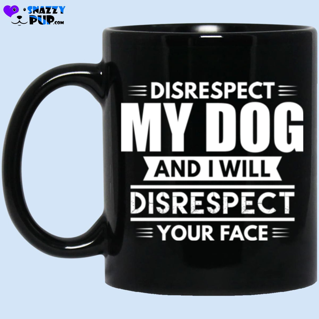 Disrespect My Dog And I Will Disrespect Your Face - Apparel