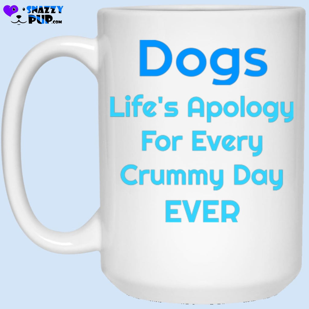 Dogs...lifes Apology For Every Crummy Day Ever - Apparel