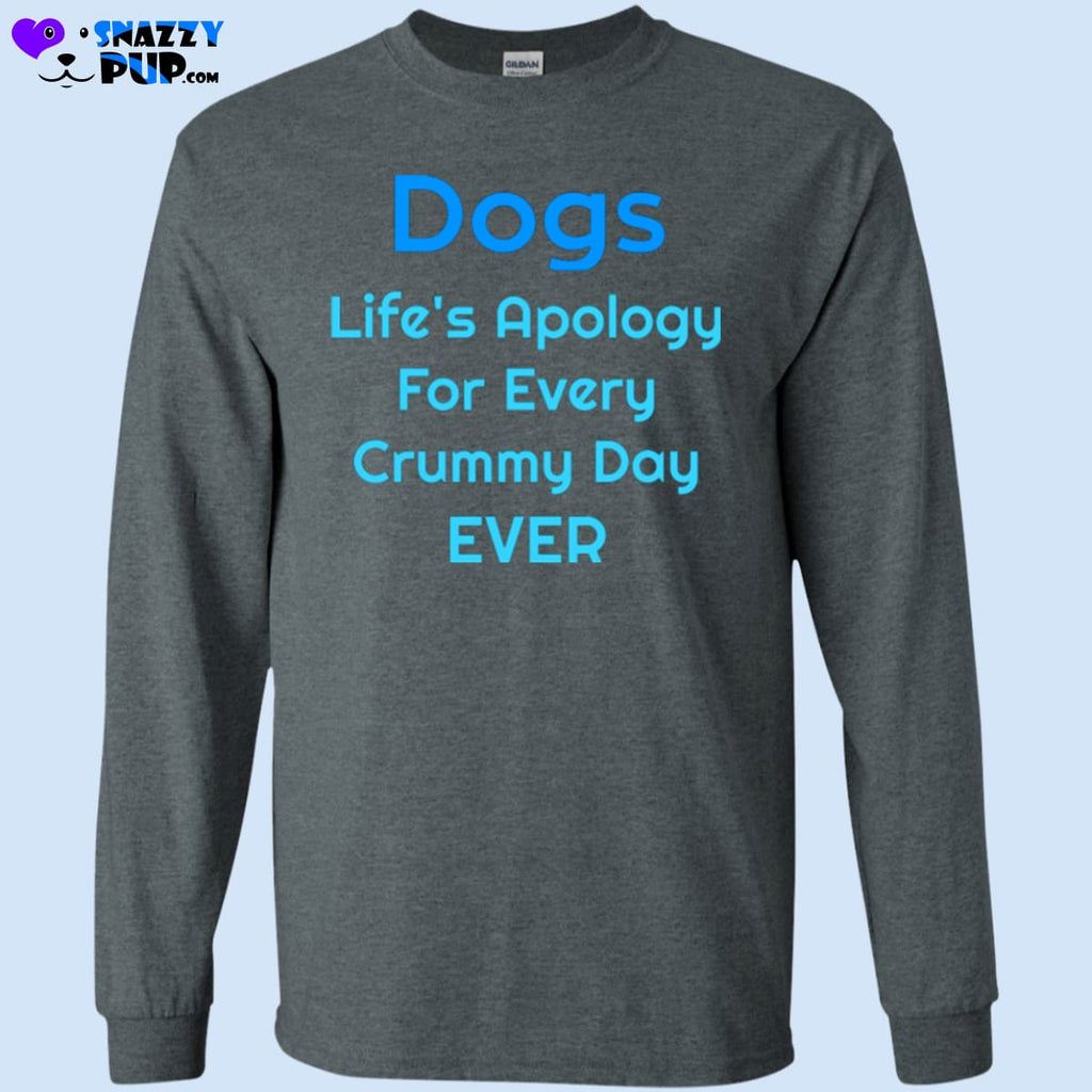 Dogs...lifes Apology For Every Crummy Day Ever - T-Shirts