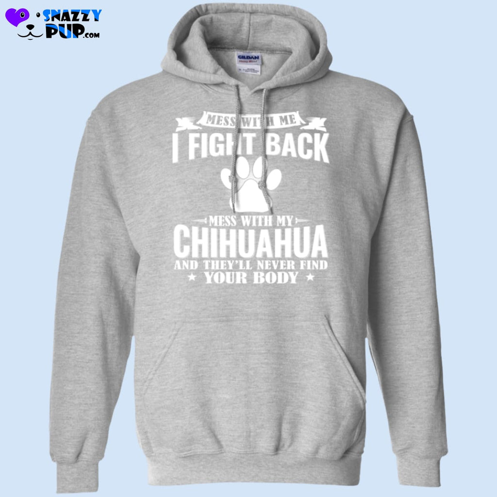 Dont Mess With My Chihuahua! - Sweatshirts
