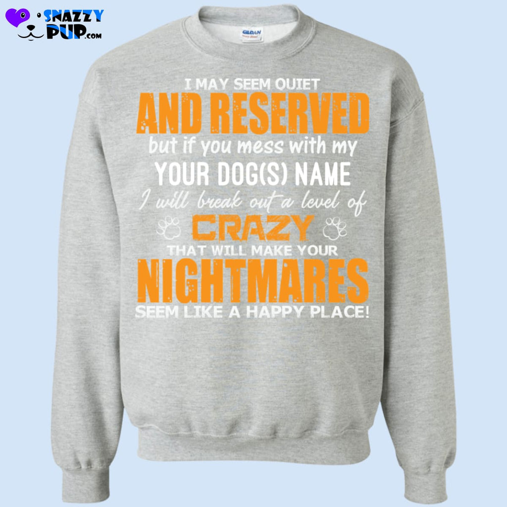 Dont Mess With My Dog...personalize With Your Dogs Name - Sweatshirts