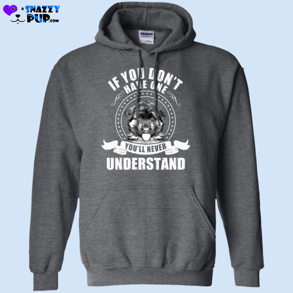 German Shepherds...if You Dont Have One Youll Never Understand - Apparel