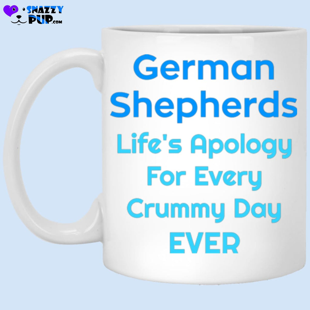 German Shepherds...lifes Apology For Every Crummy Day Ever - Apparel
