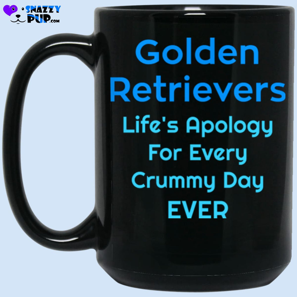 Golden Retrievers...lifes Apology For Every Crummy Day Ever - Apparel
