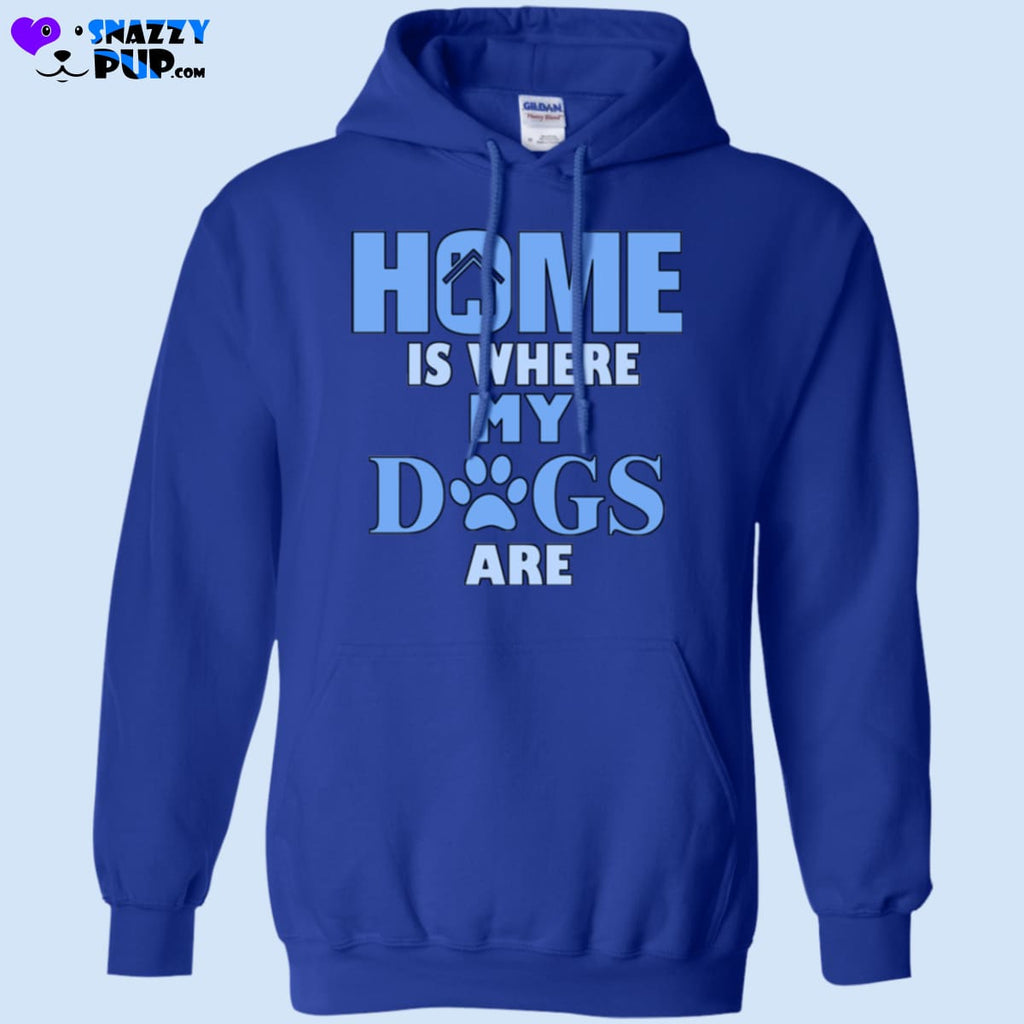 Home Is Where My Dogs Are - Sweatshirts