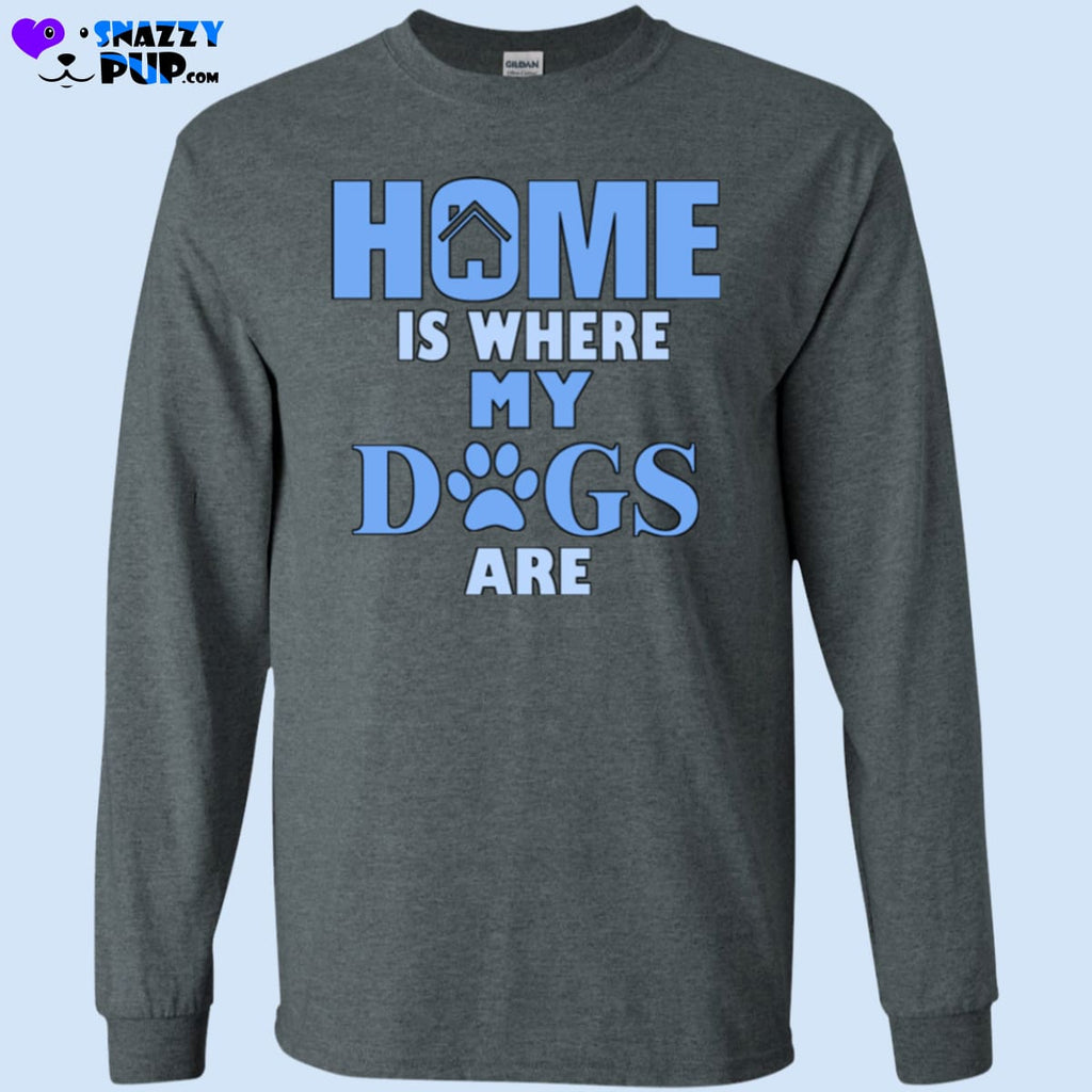Home Is Where My Dogs Are - T-Shirts