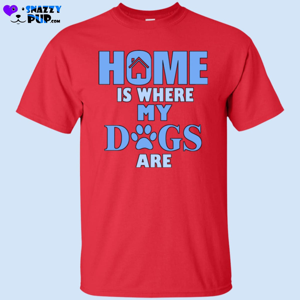Home Is Where My Dogs Are T-Shirt - T-Shirts